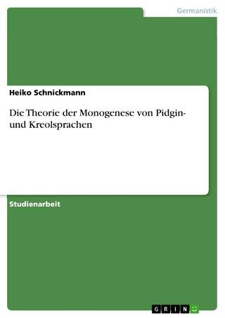 Die Theorie der Monogenese von Pidgin- und  Kreolsprachen - Heiko Schnickmann