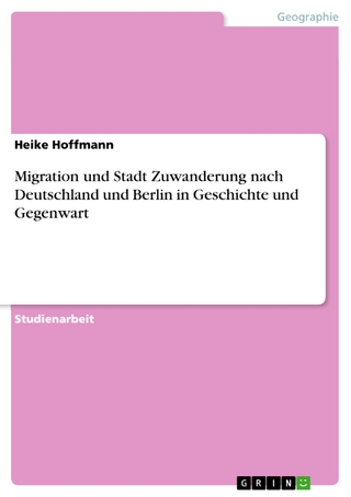 Migration und Stadt Zuwanderung nach Deutschland und Berlin in Geschichte und Gegenwart - Heike Hoffmann