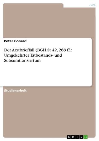 Der Arztbrieffall (BGH St 42, 268 ff.: Umgekehrter Tatbestands- und Subsumtionsirrtum - Peter Conrad