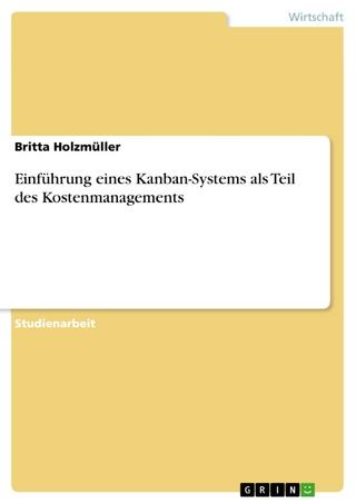 Einführung eines Kanban-Systems als Teil des Kostenmanagements - Britta Holzmüller