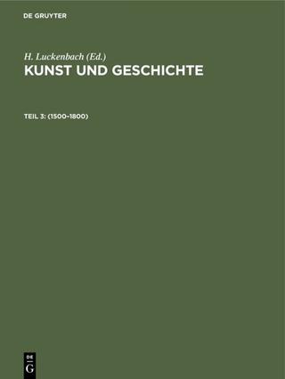 Kunst und Geschichte / 1500?1800 - H. Luckenbach