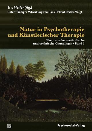 Natur in Psychotherapie und Künstlerischer Therapie - Eric Pfeifer; Hans-Helmut Decker-Voigt