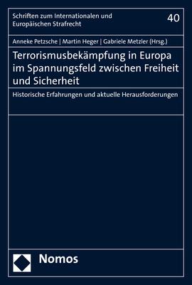 Terrorismusbekämpfung in Europa im Spannungsfeld zwischen Freiheit und Sicherheit - Anneke Petzsche; Martin Heger; Gabriele Metzler