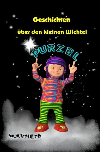 Geschichten über den kleinen Wichtel Purzel - W.F. Vehler