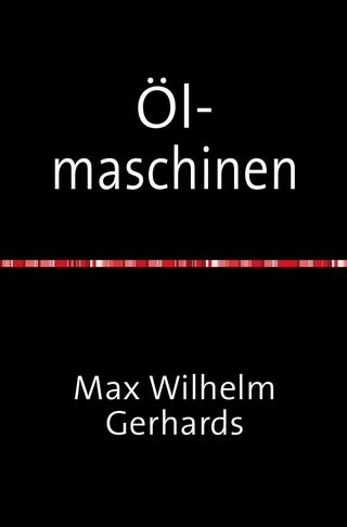 Ölmaschinen - Max Wilhelm Gerhards