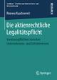 Die aktienrechtliche Legalitätspflicht - Rouven Kuschnereit