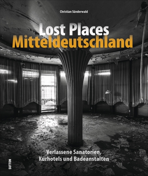 Lost Places Mitteldeutschland von Christian Sünderwald
