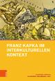 Franz Kafka im interkulturellen Kontext - Steffen Höhne; Manfred Weinberg; Steffen Höhne; Manfred Weinberg