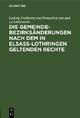 Die Gemeindebezirksänderungen nach dem in Elsaß-Lothringen geltenden Rechte - Ludwig Freiherrn von Preuschen von und zu Liebenstein