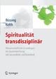 Spiritualität transdisziplinär - Arndt Büssing; Niko Kohls