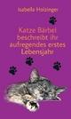 Katze Bärbel beschreibt ihr aufregendes erstes Lebensjahr - Isabella Holzinger
