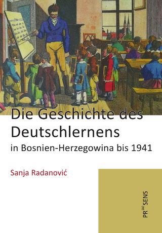 Die Geschichte des Deutschlernens in Bosnien-Herzegowina bis 1941 - Sanja Radanovi?