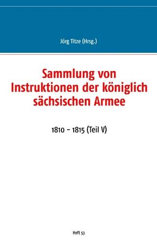 Sammlung von Instruktionen der königlich sächsischen Armee - Jörg Titze