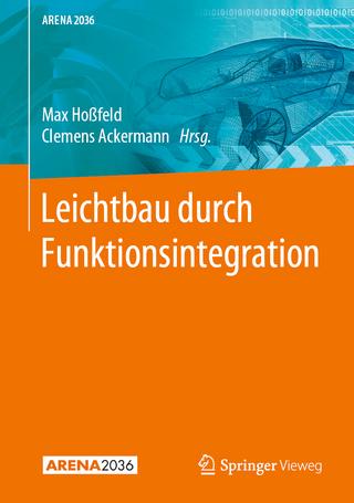 Leichtbau durch Funktionsintegration - Max Hoßfeld; Clemens Ackermann