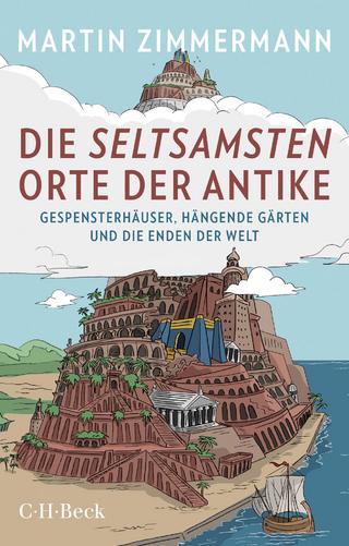 Die seltsamsten Orte der Antike - Martin Zimmermann