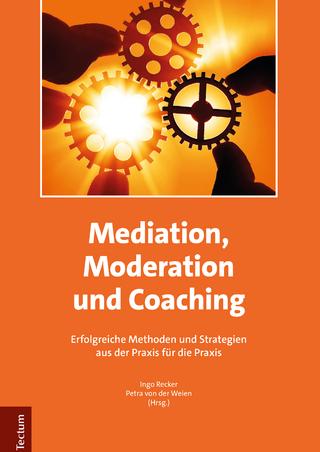Mediation, Moderation und Coaching - Ingo Recker; Petra von der Weien