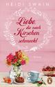 Liebe, die nach Kirschen schmeckt - Heidi Swain