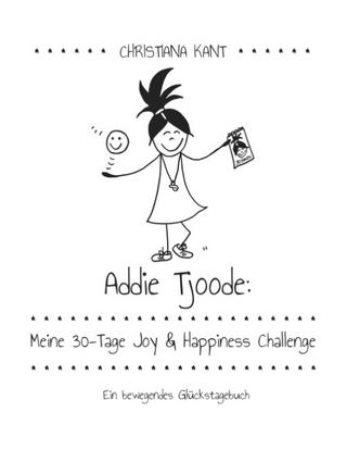 Addie Tjoode: Meine 30-Tage Joy und Happiness Challenge - Christiana Kant