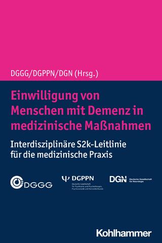 Einwilligung von Menschen mit Demenz in medizinische Maßnahmen - DGGG; Dgppn; DGN