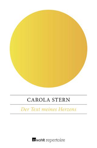 Der Text meines Herzens - Carola Stern