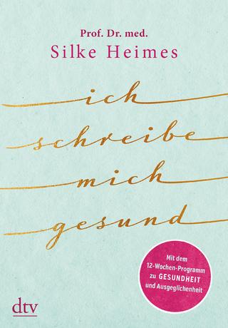 Ich schreibe mich gesund - Silke Heimes