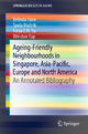 Ageing-Friendly Neighbourhoods in Singapore, Asia-Pacific, Europe and North America - Belinda Yuen; Špela Močnik; Freya C.H. Yu; Winston