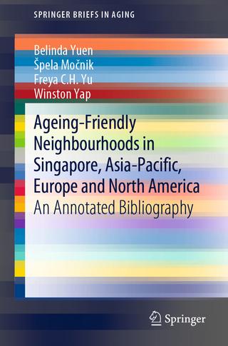 Ageing-Friendly Neighbourhoods in Singapore, Asia-Pacific, Europe and North America - Belinda Yuen; ?pela Mo?nik; Freya C.H. Yu; Winston Yap