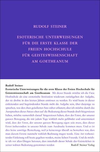 Esoterische Unterweisungen für die erste Klasse der Freien Hochschule für Geisteswissenschaft am Goetheanum 1924 - Rudolf Steiner; Günther Frenz; Hella Wiesberger