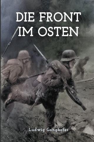 Die Front im Osten - Ludwig Ganghofer