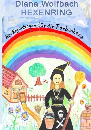 HEXENRING Ein Regenbogen für die Farbenhexe - Diana Wolfbach