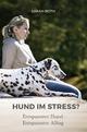 Hund im Stress? Entspannter Hund - Entspannter Alltag - Sarah Both