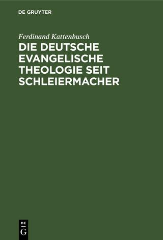 Die deutsche evangelische Theologie seit Schleiermacher - Ferdinand Kattenbusch