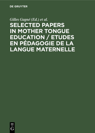 Selected Papers in Mother Tongue Education / Etudes en Pédagogie de la Langue Maternelle - Gilles Gagné; Frans Daems; Sjaak Kroon; Jan Sturm; Erica Tarrab