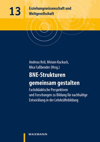 BNE-Strukturen gemeinsam gestalten - Andreas Keil; Miriam Kuckuck; Mira Faßbender