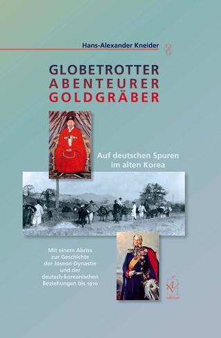 Globetrotter, Abenteurer, Goldgräber - Hans-Alexander Kneider