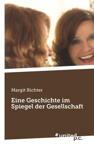 Eine Geschichte im Spiegel der Gesellschaft - Margit Richter