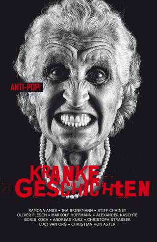 Kranke Geschichten - Ramona Ambs; Ina Brinkmann; Alexander Kaschte; Stiff Chainey; Markolf Hoffmann; Andreas Kurz; Boris