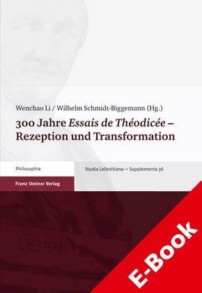 300 Jahre 'Essais de Théodicée' - Rezeption und Transformation - Wenchao Li; Wilhelm Schmidt-Biggemann
