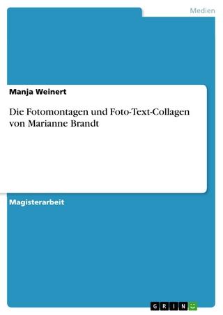 Die Fotomontagen und Foto-Text-Collagen von Marianne Brandt - Manja Weinert