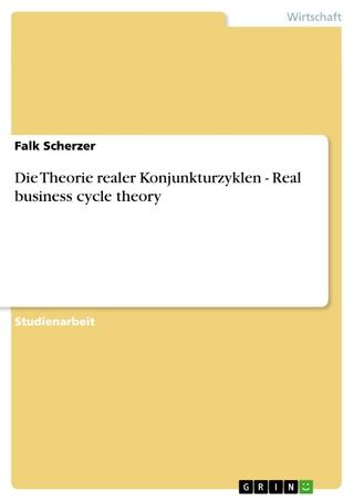 Die Theorie realer Konjunkturzyklen - Real business cycle theory - Falk Scherzer