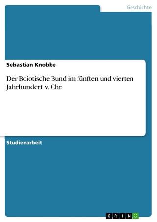 Der Boiotische Bund im fünften und vierten Jahrhundert v. Chr. - Sebastian Knobbe