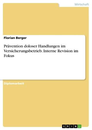 Prävention doloser Handlungen im Versicherungsbetrieb. Interne Revision im Fokus - Florian Berger