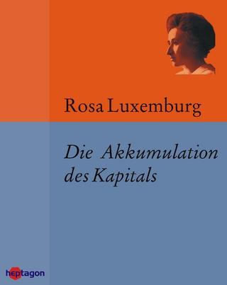 Die Akkumulation des Kapitals - Rosa Luxemburg; Günter Regneri
