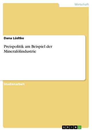 Preispolitik am Beispiel der Mineralölindustrie - Dana Lüdtke