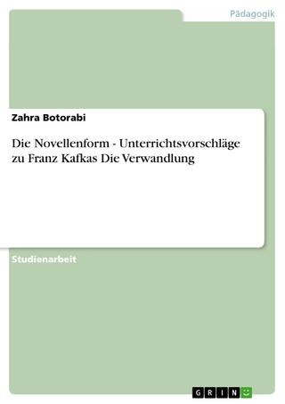 Die Novellenform - Unterrichtsvorschläge zu Franz Kafkas Die Verwandlung - Zahra Botorabi