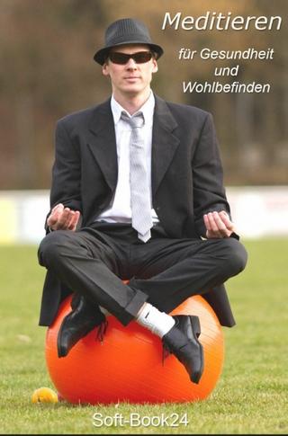 Meditieren - für Gesundheit und Wohlbefinden - Max Rat-Geber