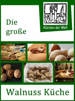 Die große Walnuss Küche - Das Buch der Wallnussrezepte - Konrad Renzinger