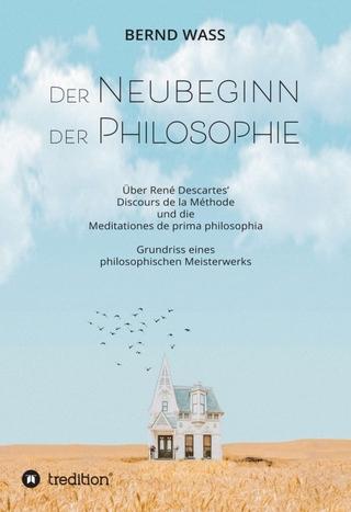 Der Neubeginn der Philosophie - Bernd Waß