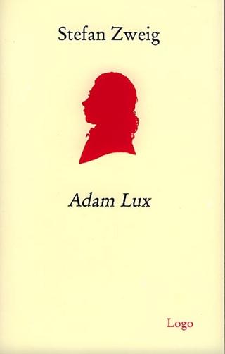Adam Lux. Zehn Bilder aus dem Leben eines deutschen Revolutionärs - Stefan Zweig