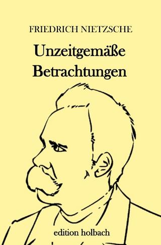 Unzeitgemäße Betrachtungen - Friedrich Nietzsche